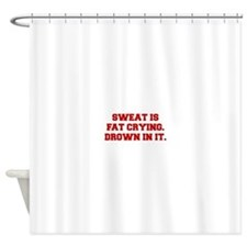 SWEAT-IS-FAT-CRYING-DROWN-IN-IT-FRESH-RED Shower C