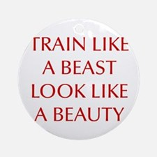 TRAIN-LIKE-A-BEAST-OPT-RED Ornament (Round)
