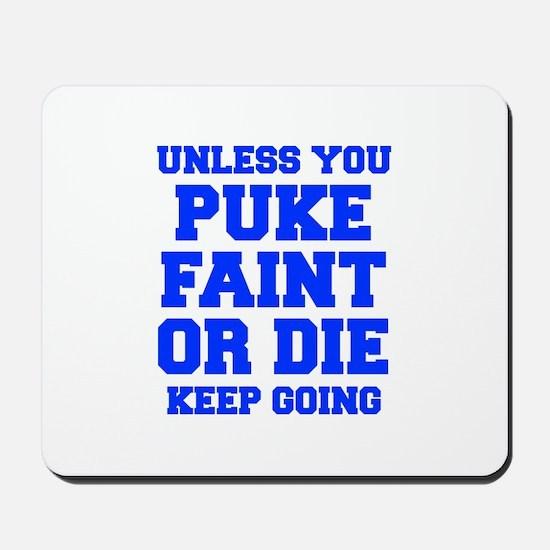 UNLESS-YOU-PUKE-FRESH-BLUE Mousepad