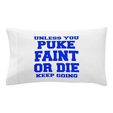UNLESS-YOU-PUKE-FRESH-BLUE Pillow Case