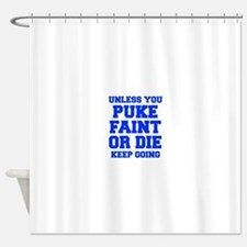 UNLESS-YOU-PUKE-FRESH-BLUE Shower Curtain