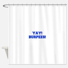 YAY-BURPEES-FRESH-BLUE Shower Curtain