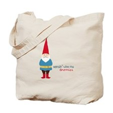 Hangin' With My Gnomies Tote Bag