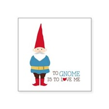 To Gnome Is To Love Me Sticker