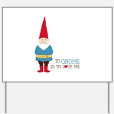 To Gnome Is To Love Me Yard Sign