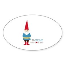 To Gnome Is To Love Me Decal