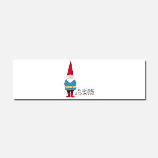 To Gnome Is To Love Me Car Magnet 10 x 3