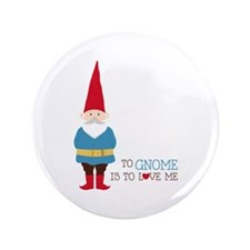 "To Gnome Is To Love Me 3.5"" Button (100 pack)"