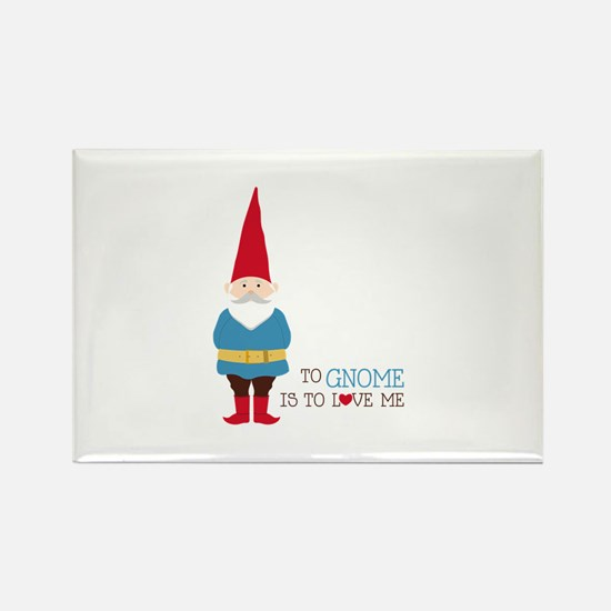 To Gnome Is To Love Me Magnets