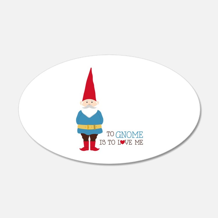 To Gnome Is To Love Me Wall Decal