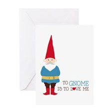 To Gnome Is To Love Me Greeting Cards