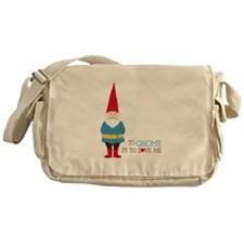 To Gnome Is To Love Me Messenger Bag