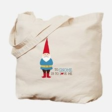 To Gnome Is To Love Me Tote Bag