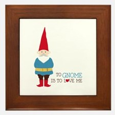To Gnome Is To Love Me Framed Tile