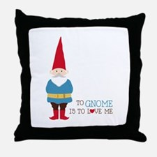 To Gnome Is To Love Me Throw Pillow
