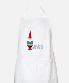 To Gnome Is To Love Me Apron