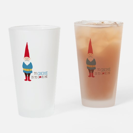 To Gnome Is To Love Me Drinking Glass