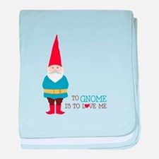 To Gnome Is To Love Me baby blanket