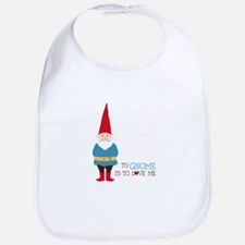 To Gnome Is To Love Me Bib