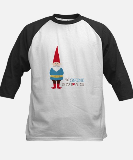 To Gnome Is To Love Me Baseball Jersey