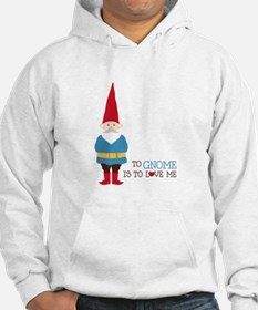 To Gnome Is To Love Me Hoodie
