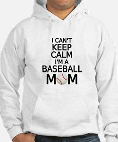 I cant keep calm, I am a baseball mom Hoodie