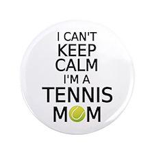 "I cant keep calm, I am a tennis mom 3.5"" Button"