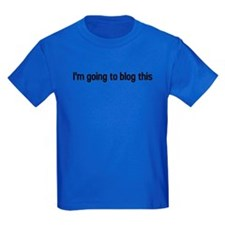 I'm going to blog this T