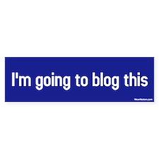I'm going to blog this Bumper Bumper Sticker