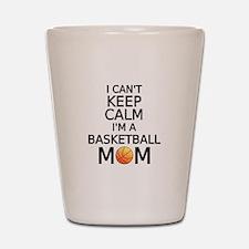 I cant keep calm, I am a basketball mom Shot Glass