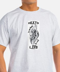 Death is Certain Life is Not T-Shirt