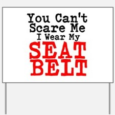 You Cant Scare Me I Wear My Seat Belt Yard Sign