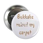 "bukkake ruined my carpet 2.25"" Button (100 pack)"