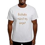bukkake ruined my carpet Light T-Shirt
