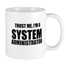 Trust Me, I'm A System Administrator Mugs