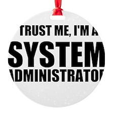 Trust Me, I'm A System Administrator Ornament
