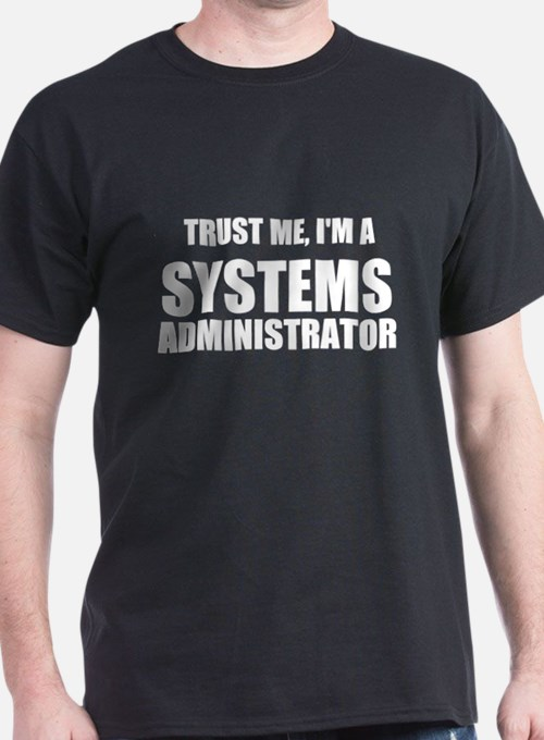 Trust Me, I'm A Systems Administrator T-Shirt