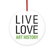 Live Love Art History Ornament (Round)