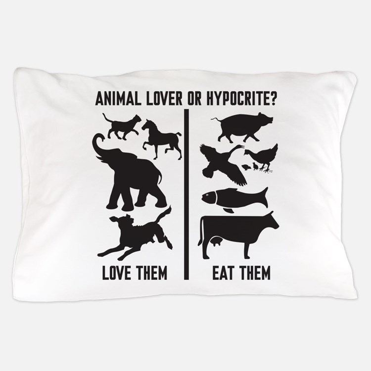 Animal Lover or Hypocrite? Pillow Case