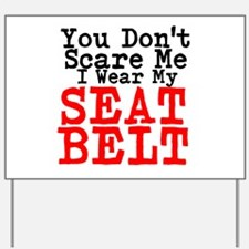 You Dont Scare Me I Wear My Seat Belt Yard Sign