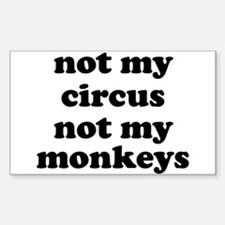 Not My Circus Not My Monkeys Decal