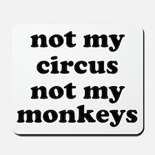 Not My Circus Not My Monkeys Mousepad