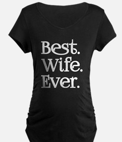Best Wife Ever Maternity T-Shirt