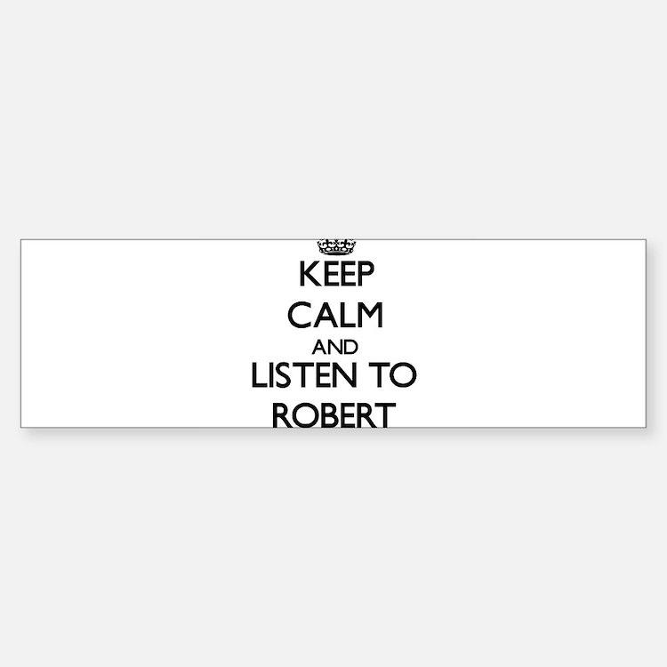 Keep Calm and Listen to Robert Bumper Bumper Bumper Sticker