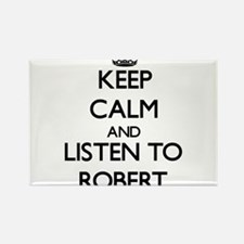 Keep Calm and Listen to Robert Magnets