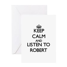 Keep Calm and Listen to Robert Greeting Cards