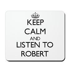Keep Calm and Listen to Robert Mousepad