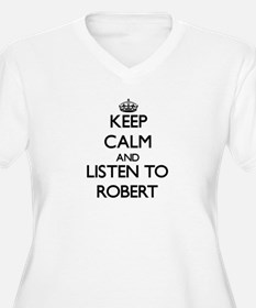 Keep Calm and Listen to Robert Plus Size T-Shirt