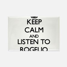 Keep Calm and Listen to Rogelio Magnets