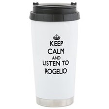 Keep Calm and Listen to Rogelio Travel Mug
